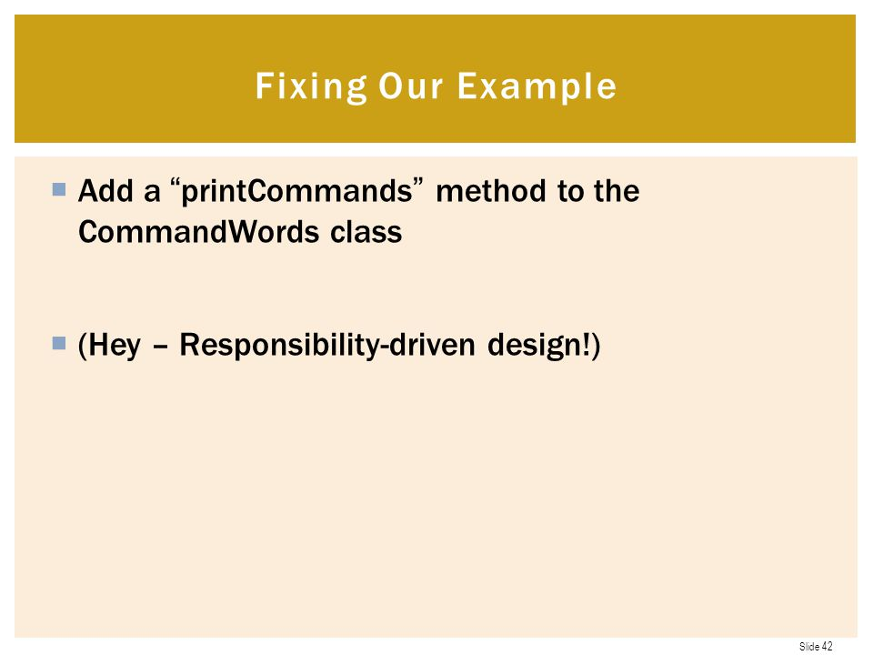 Fixing Our Example Add a printCommands method to the CommandWords class.