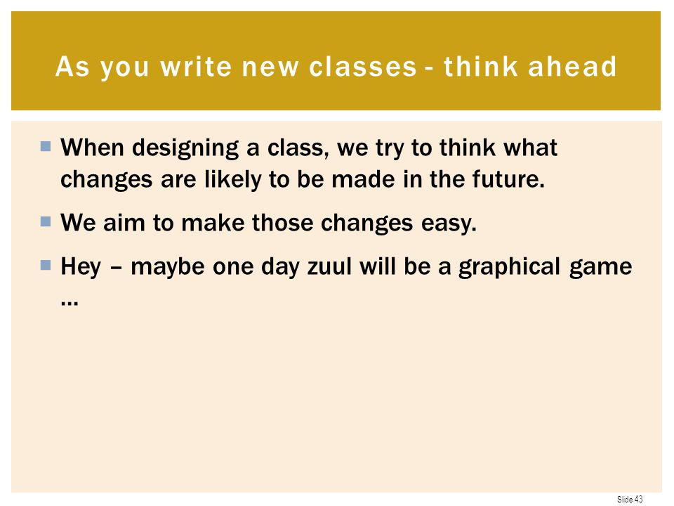As you write new classes - think ahead
