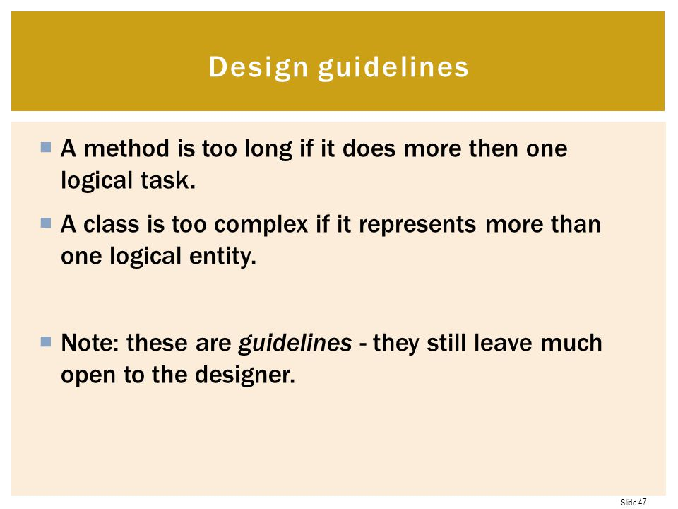 Design guidelines A method is too long if it does more then one logical task.