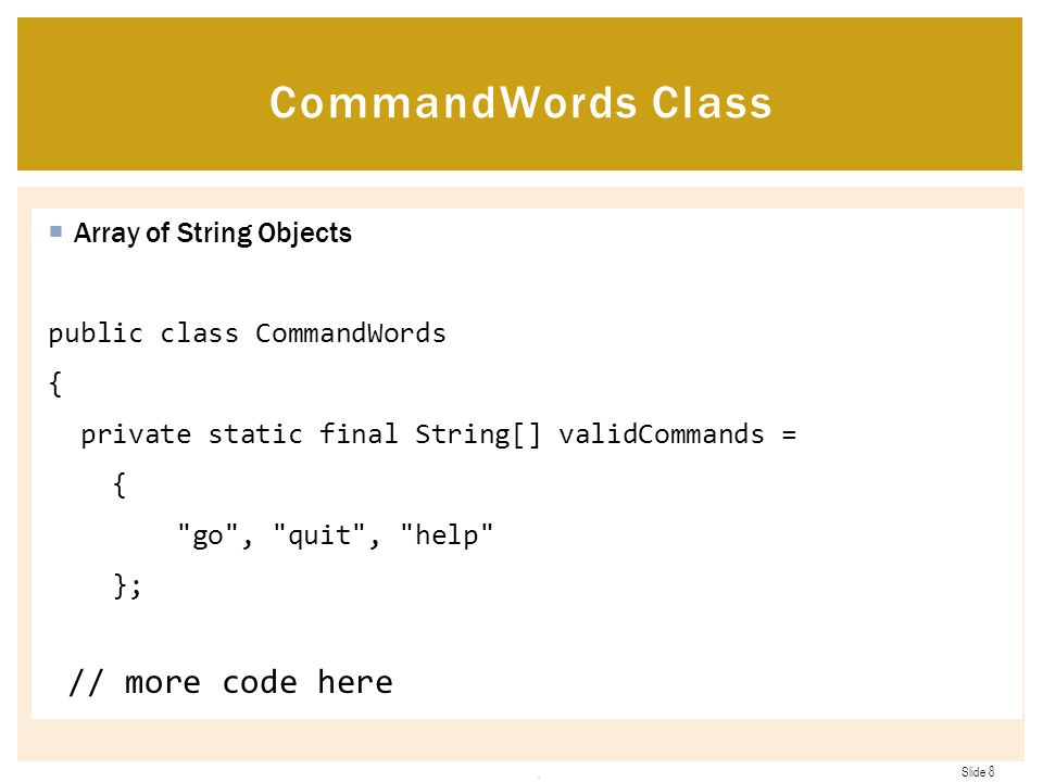 CommandWords Class // more code here Array of String Objects