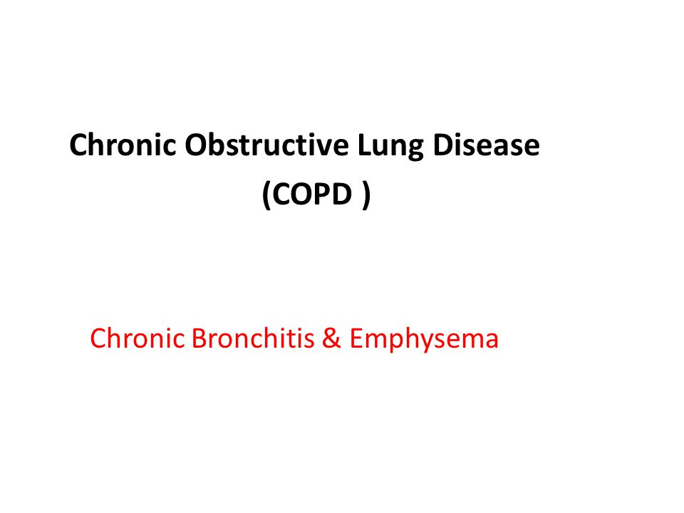 Chronic Obstructive Lung Disease (COPD )