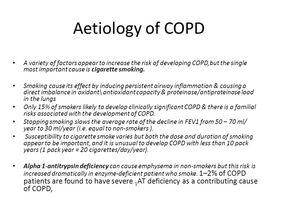 Aetiology of COPD A variety of factors appear to increase the risk of developing COPD,but the single most important cause is cigarette smoking.
