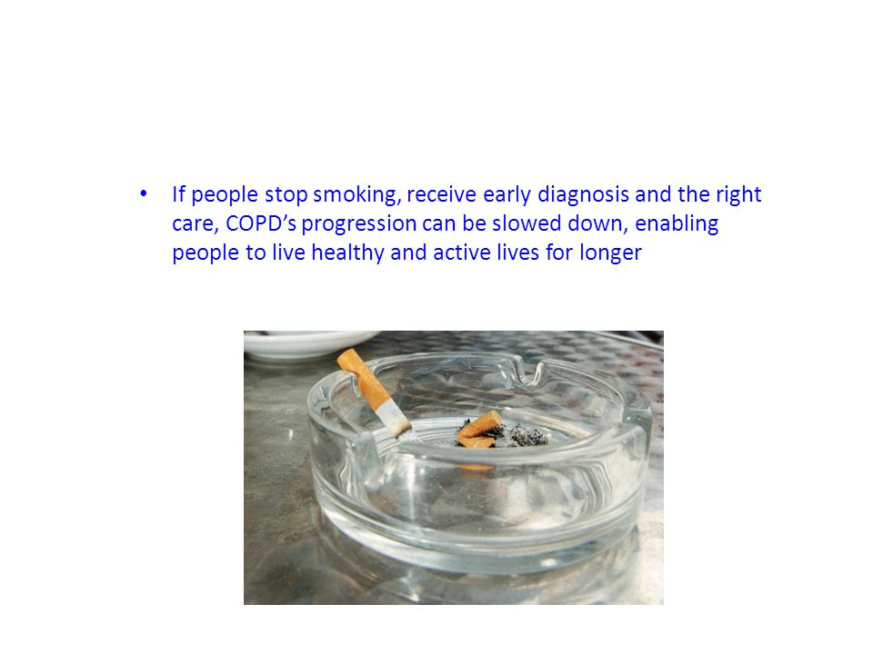 If people stop smoking, receive early diagnosis and the right care, COPD's progression can be slowed down, enabling people to live healthy and active lives for longer