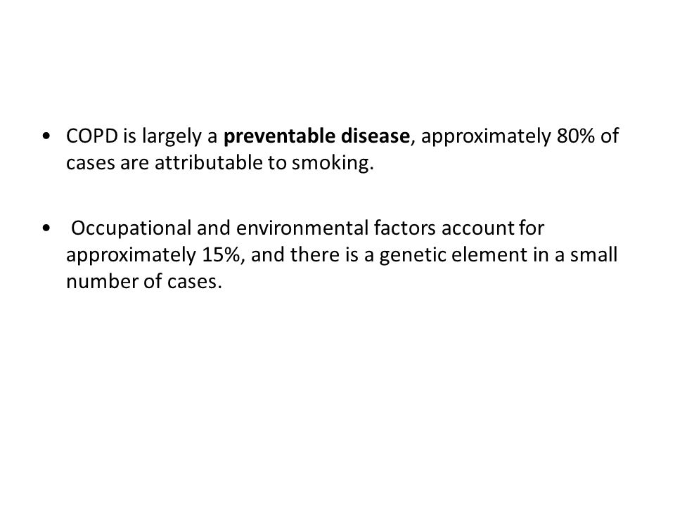 COPD is largely a preventable disease, approximately 80% of cases are attributable to smoking.