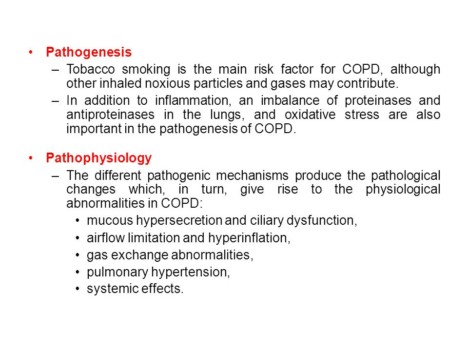 Pathogenesis Tobacco smoking is the main risk factor for COPD, although other inhaled noxious particles and gases may contribute.