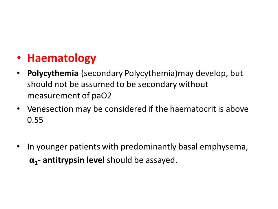 Haematology Polycythemia (secondary Polycythemia)may develop, but should not be assumed to be secondary without measurement of paO2.