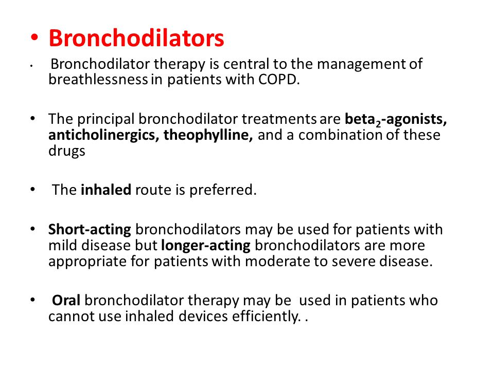 Bronchodilators Bronchodilator therapy is central to the management of breathlessness in patients with COPD.