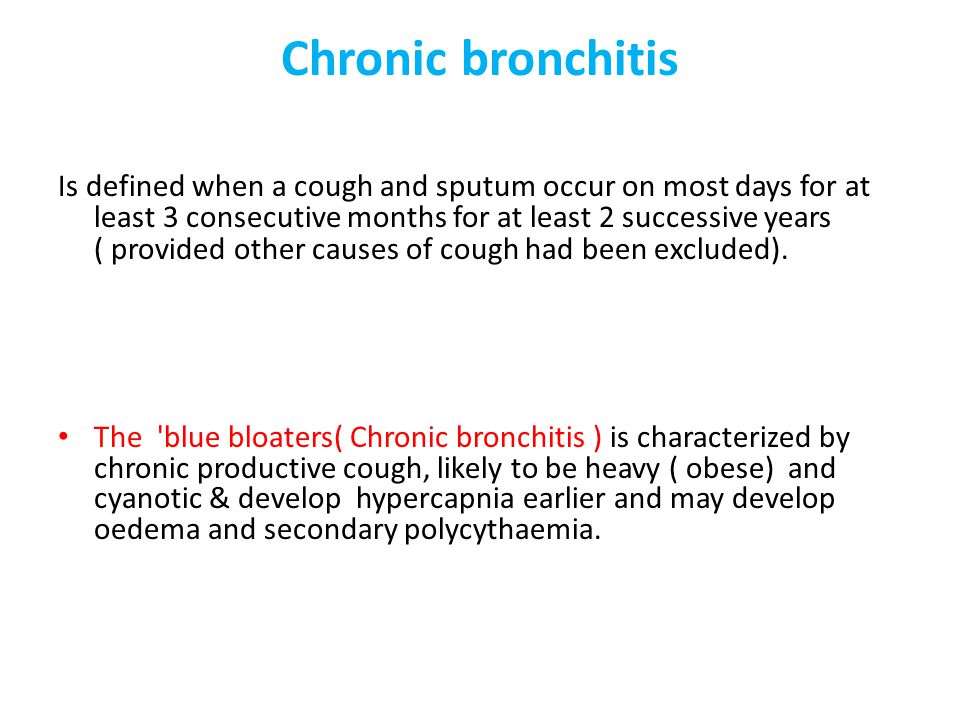 Chronic bronchitis Is defined when a cough and sputum occur on most days for at least 3 consecutive months for at least 2 successive years.