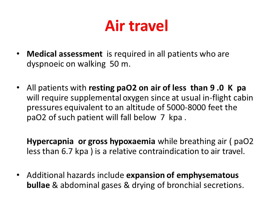 Air travel Medical assessment is required in all patients who are dyspnoeic on walking 50 m.
