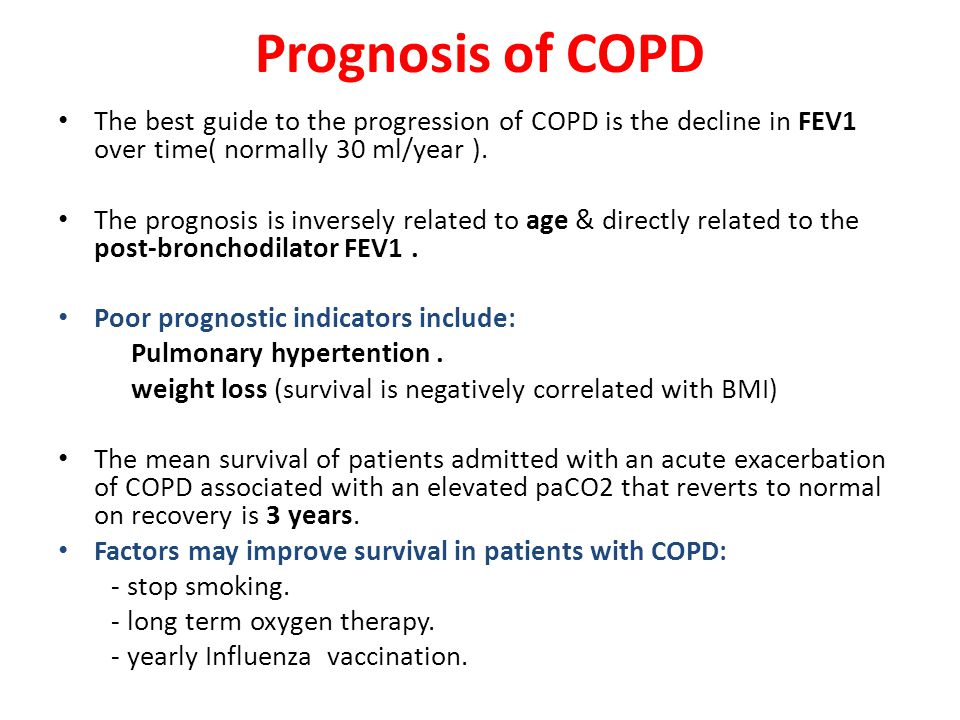 Prognosis of COPD The best guide to the progression of COPD is the decline in FEV1 over time( normally 30 ml/year ).