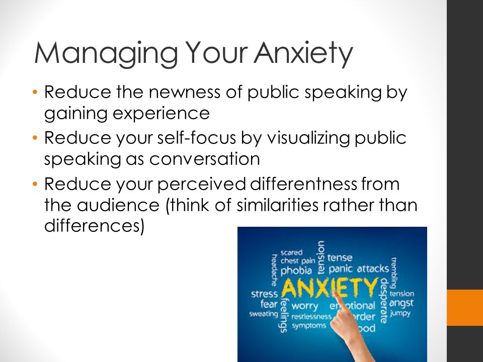 Managing Your Anxiety Reduce the newness of public speaking by gaining experience.