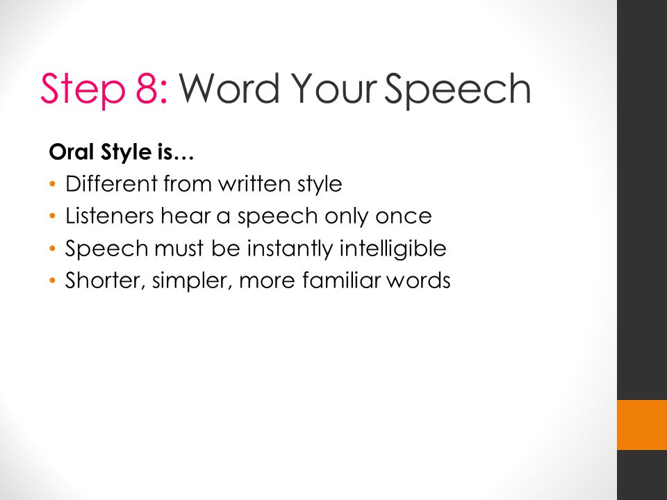 Step 8: Word Your Speech Oral Style is… Different from written style