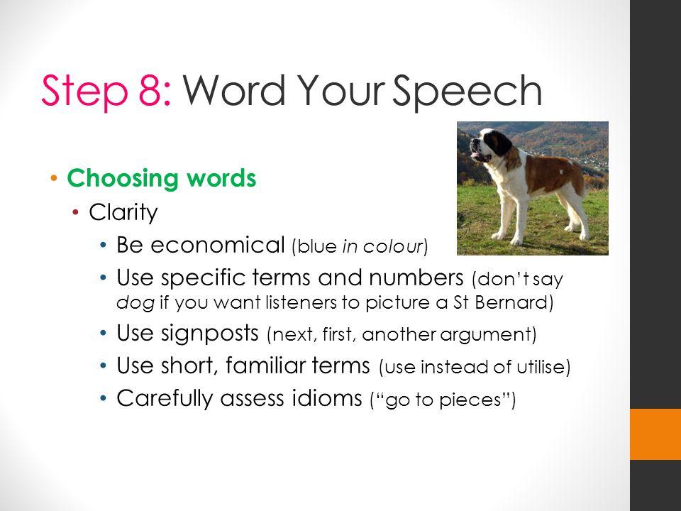 Step 8: Word Your Speech Choosing words Clarity