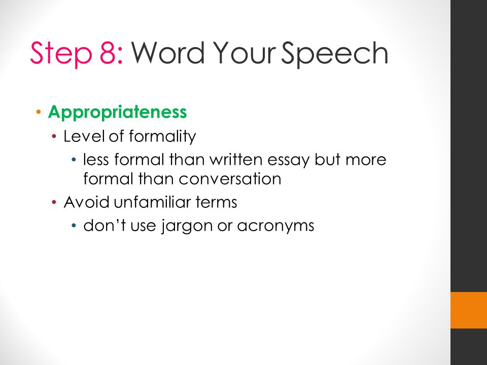 Step 8: Word Your Speech Appropriateness Level of formality