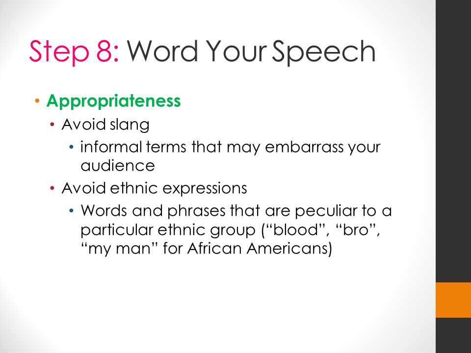 Step 8: Word Your Speech Appropriateness Avoid slang