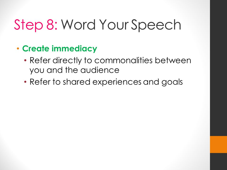 Step 8: Word Your Speech Create immediacy