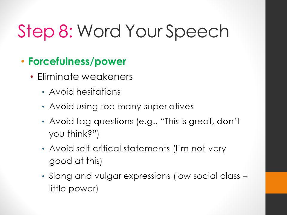 Step 8: Word Your Speech Forcefulness/power Eliminate weakeners