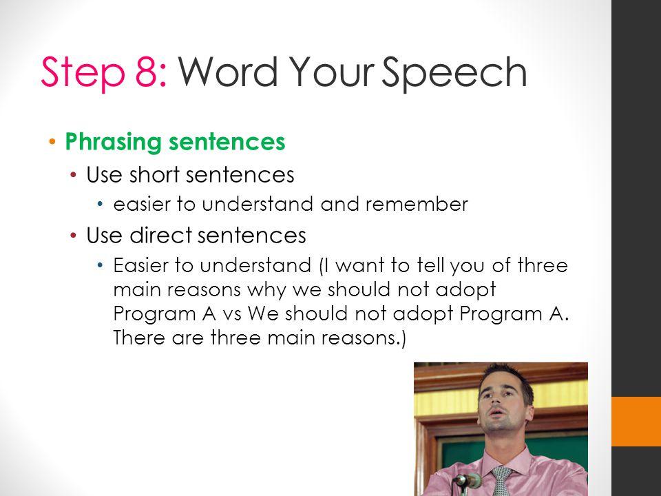 Step 8: Word Your Speech Phrasing sentences Use short sentences