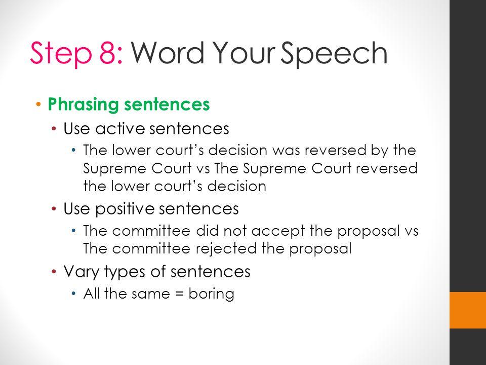 Step 8: Word Your Speech Phrasing sentences Use active sentences