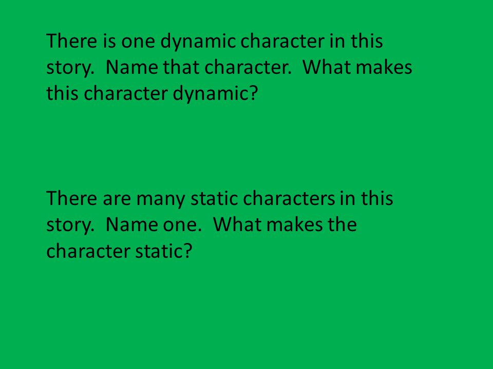 There is one dynamic character in this story. Name that character