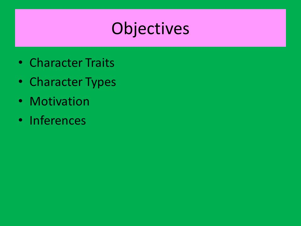 Objectives Character Traits Character Types Motivation Inferences