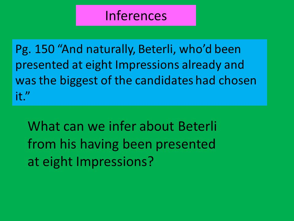 Inferences Pg. 150 And naturally, Beterli, who'd been presented at eight Impressions already and was the biggest of the candidates had chosen it.