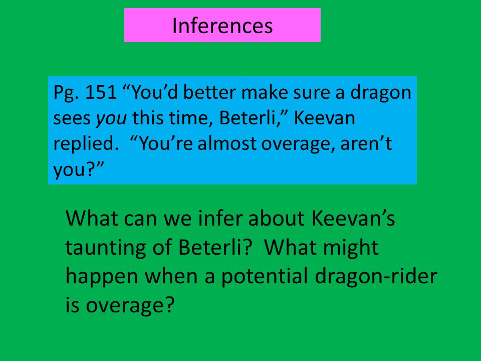 Inferences Pg. 151 You'd better make sure a dragon sees you this time, Beterli, Keevan replied. You're almost overage, aren't you