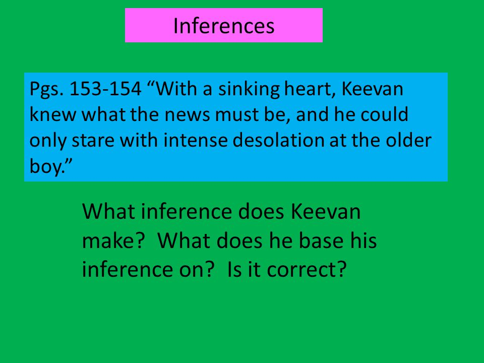 Inferences Pgs. 153-154 With a sinking heart, Keevan knew what the news must be, and he could only stare with intense desolation at the older boy.