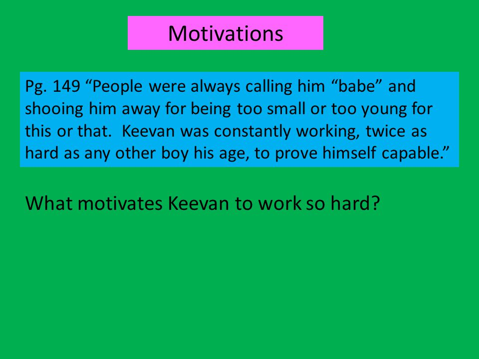Motivations What motivates Keevan to work so hard