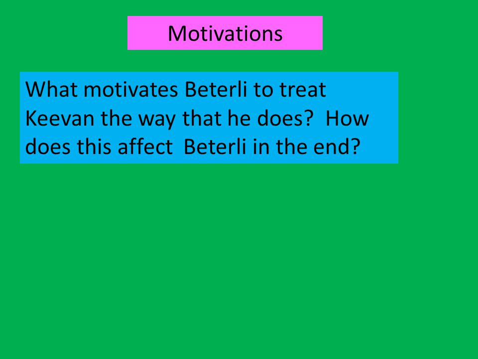 Motivations What motivates Beterli to treat Keevan the way that he does.