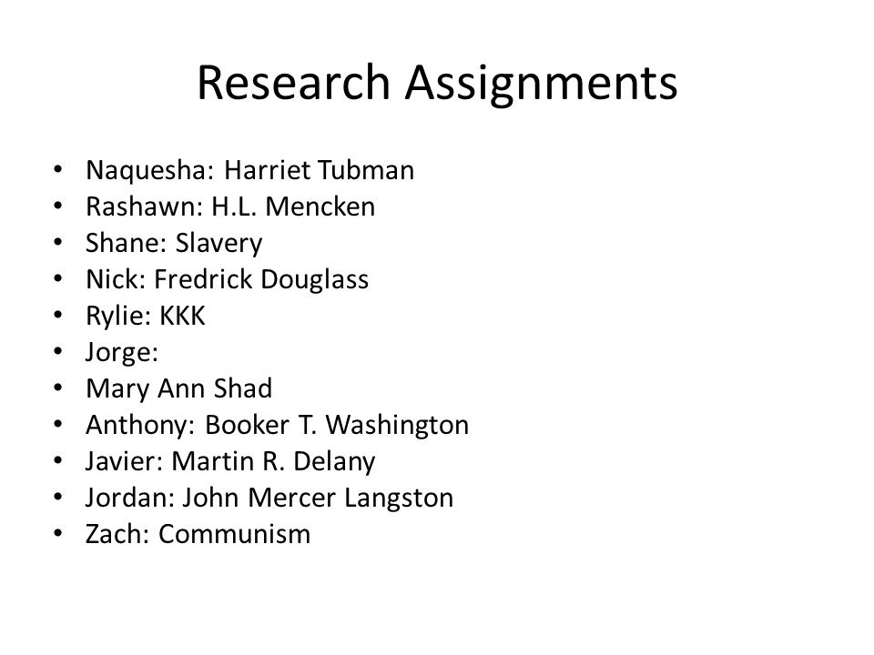 Research Assignments Naquesha: Harriet Tubman Rashawn: H.L. Mencken