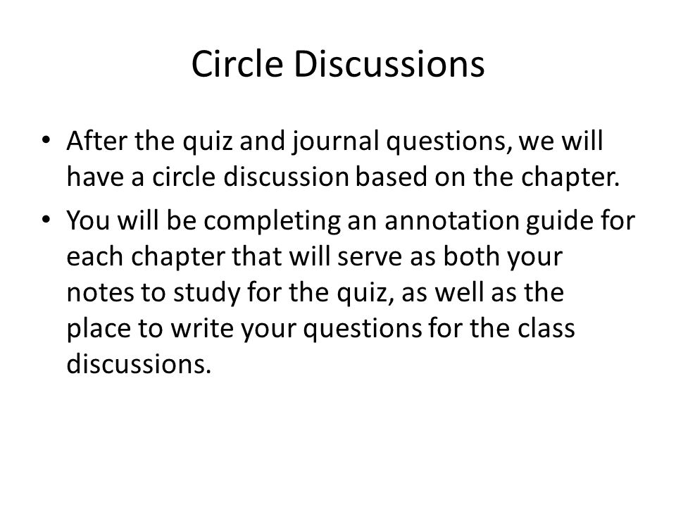 Circle Discussions After the quiz and journal questions, we will have a circle discussion based on the chapter.