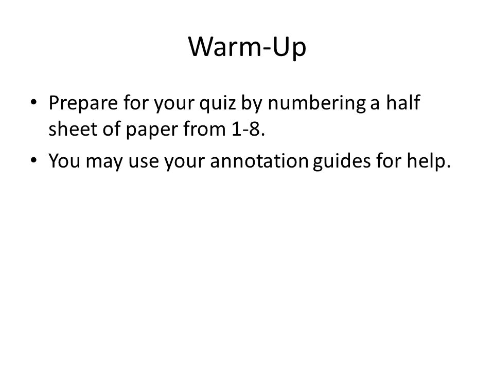 Warm-Up Prepare for your quiz by numbering a half sheet of paper from 1-8.