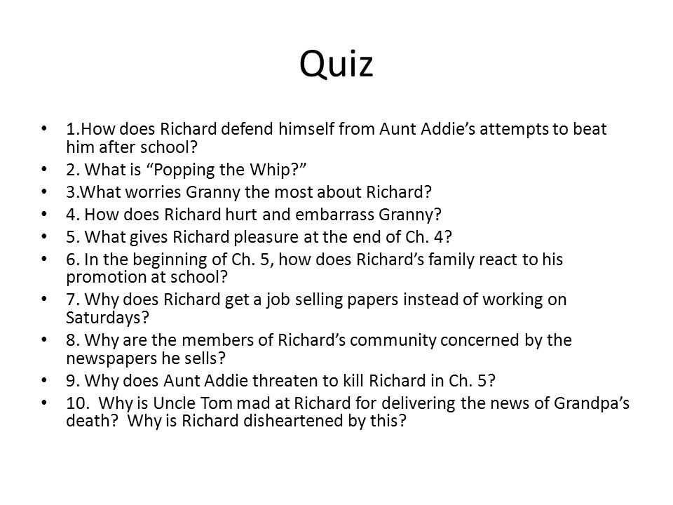 Quiz 1.How does Richard defend himself from Aunt Addie's attempts to beat him after school 2. What is Popping the Whip