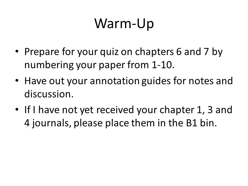 Warm-Up Prepare for your quiz on chapters 6 and 7 by numbering your paper from 1-10. Have out your annotation guides for notes and discussion.