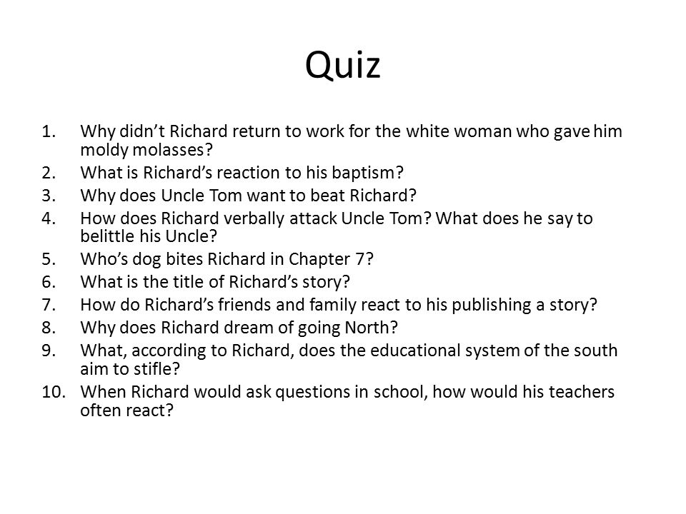 Quiz Why didn't Richard return to work for the white woman who gave him moldy molasses What is Richard's reaction to his baptism