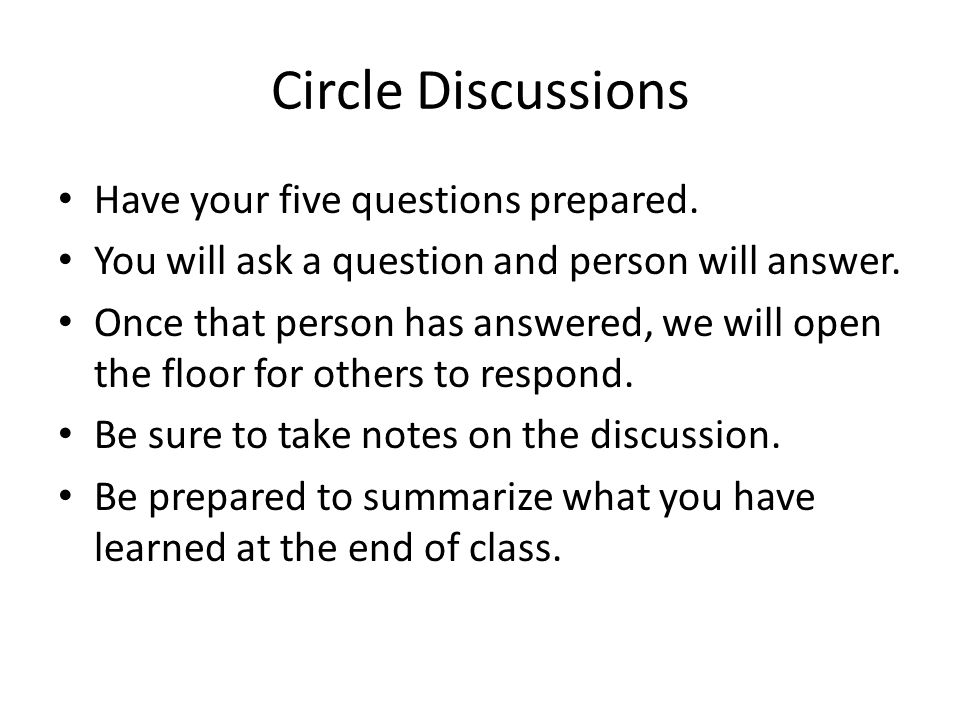 Circle Discussions Have your five questions prepared.