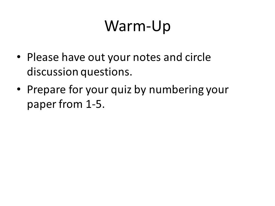 Warm-Up Please have out your notes and circle discussion questions.