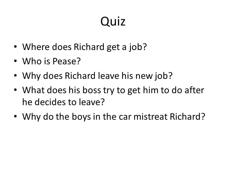 Quiz Where does Richard get a job Who is Pease