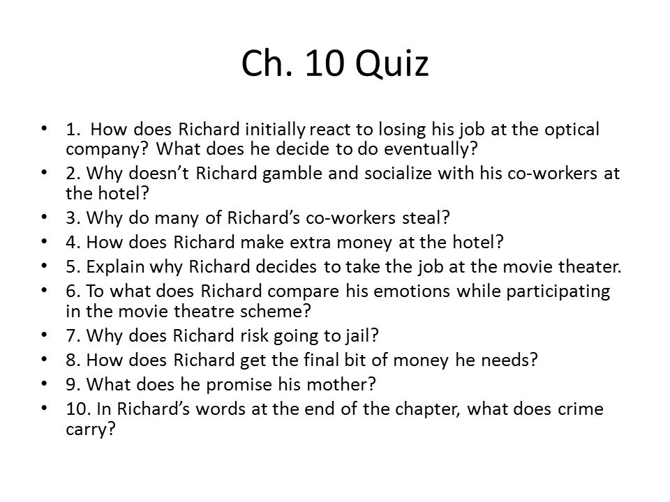Ch. 10 Quiz 1. How does Richard initially react to losing his job at the optical company What does he decide to do eventually