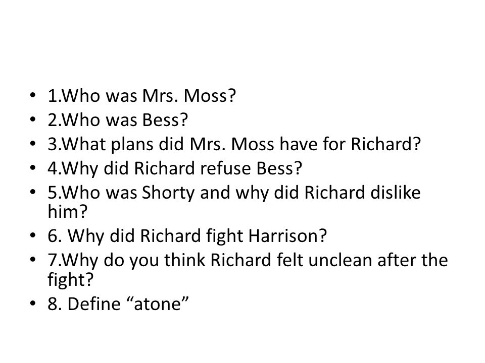 1.Who was Mrs. Moss 2.Who was Bess 3.What plans did Mrs. Moss have for Richard 4.Why did Richard refuse Bess