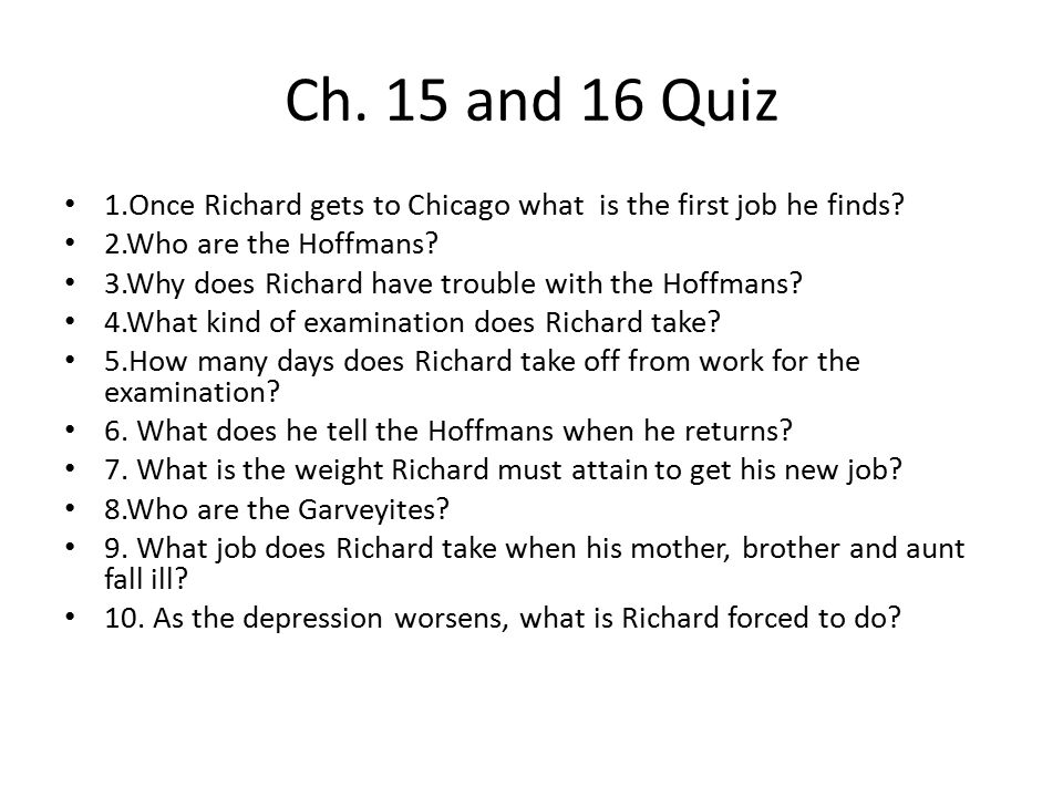 Ch. 15 and 16 Quiz 1.Once Richard gets to Chicago what is the first job he finds 2.Who are the Hoffmans