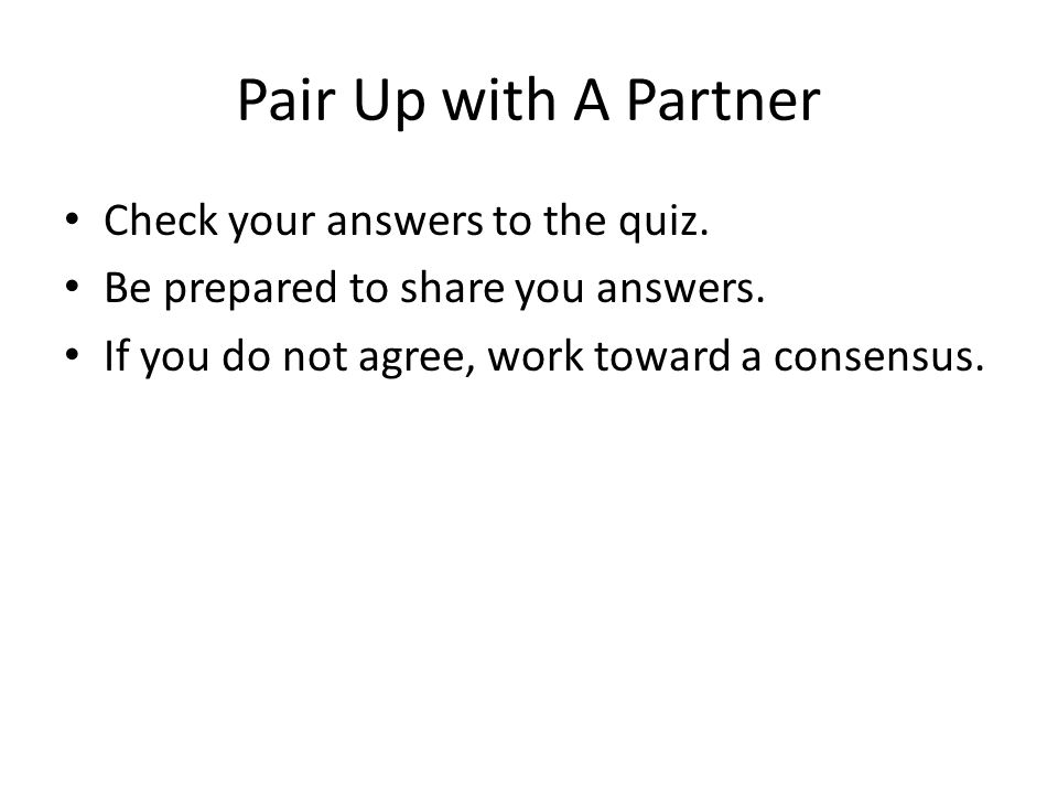 Pair Up with A Partner Check your answers to the quiz.