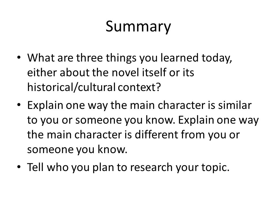 Summary What are three things you learned today, either about the novel itself or its historical/cultural context