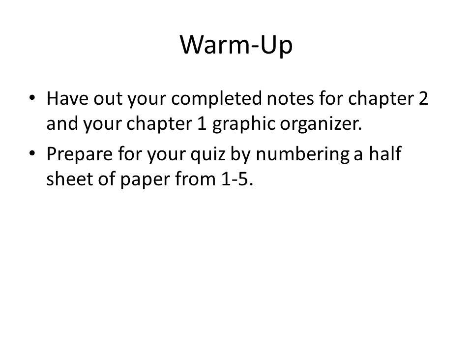 Warm-Up Have out your completed notes for chapter 2 and your chapter 1 graphic organizer.
