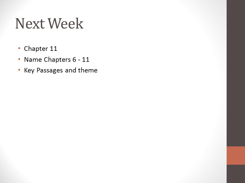 Next Week Chapter 11 Name Chapters 6 - 11 Key Passages and theme