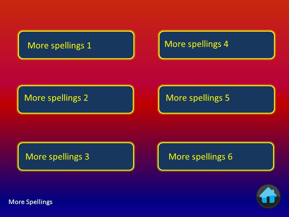 More spellings 1 More spellings 4 More spellings 2 More spellings 5