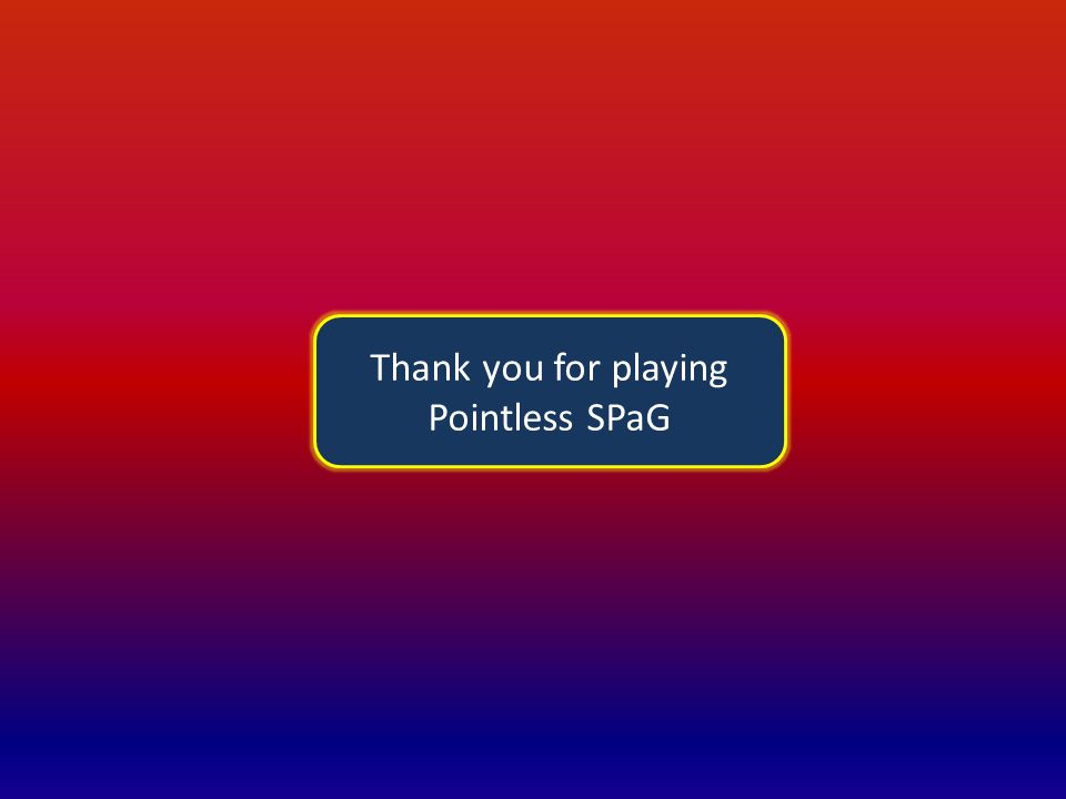 Thank you for playing Pointless SPaG