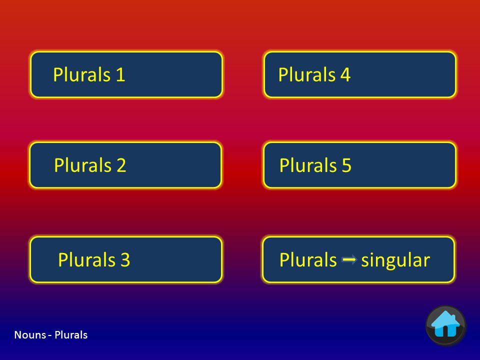 Plurals 1 Plurals 4 Plurals 2 Plurals 5 Plurals 3 Plurals singular
