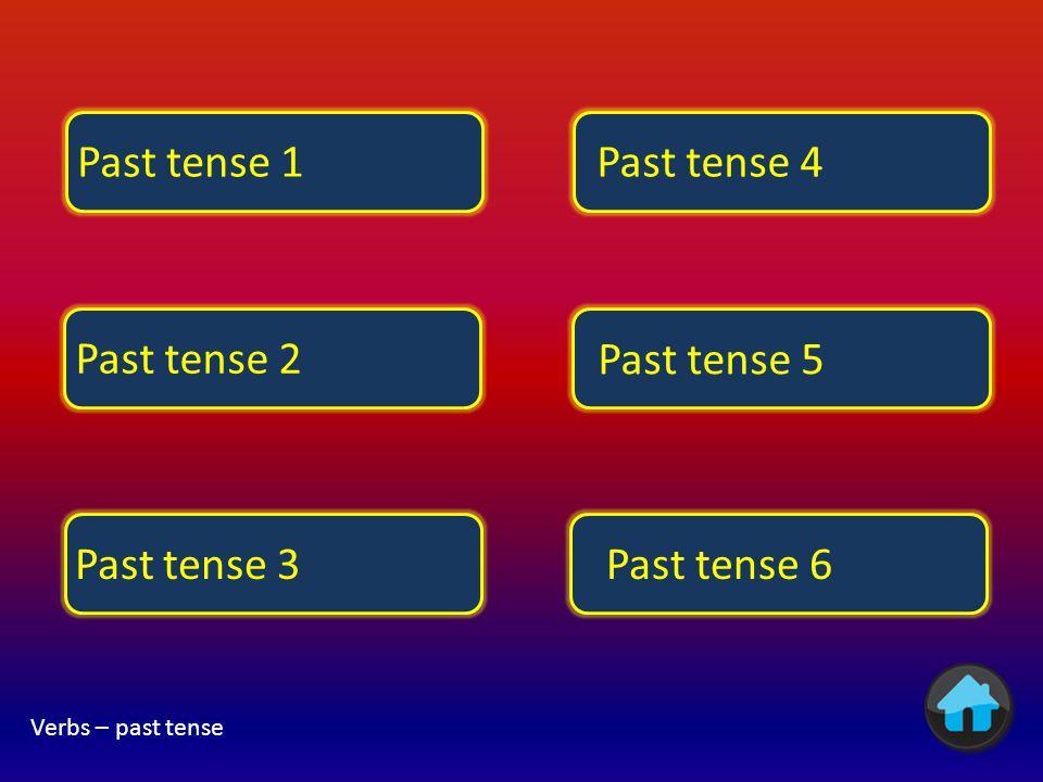 Past tense 1 Past tense 4 Past tense 2 Past tense 5 Past tense 3